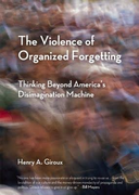 "Henry A. Giroux on ""The Violence of Organized Forgetting"""