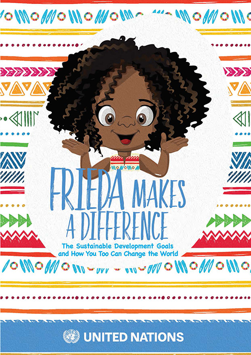 Frieda Makes A Difference (Hardcover) The Sustainable Development Goals and How You Too Can Change the World